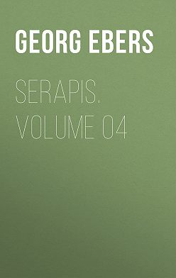Georg Ebers - Serapis. Volume 04