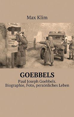 Max Klim - Goebbels. Paul Joseph Goebbels. Biographie, Foto, persönliches Leben
