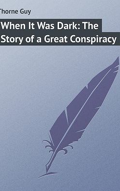 Guy Thorne - When It Was Dark: The Story of a Great Conspiracy