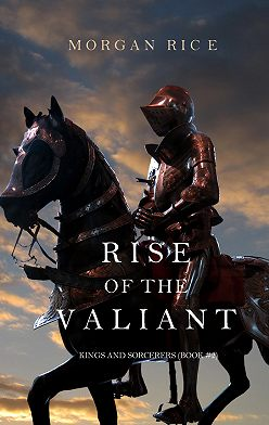 Морган Райс - Rise of the Valiant