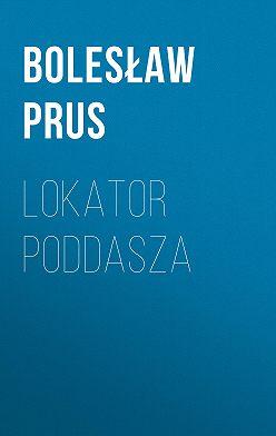 Болеслав Прус - Lokator poddasza