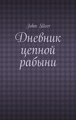 John Silver - Дневник цепной рабыни