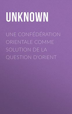 Unknown Unknown - Une Confédération Orientale comme solution de la Question d'Orient