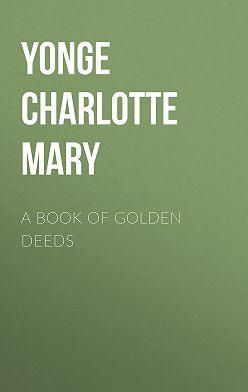Charlotte Yonge - A Book of Golden Deeds