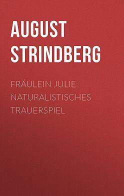 August Strindberg - Fräulein Julie: Naturalistisches Trauerspiel