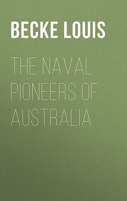 Louis Becke - The Naval Pioneers of Australia