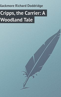 Richard Blackmore - Cripps, the Carrier: A Woodland Tale