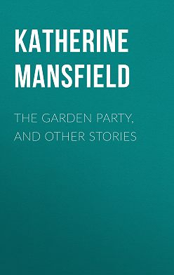 Katherine Mansfield - The Garden Party, and Other Stories