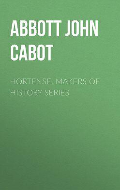 John Abbott - Hortense. Makers of History Series