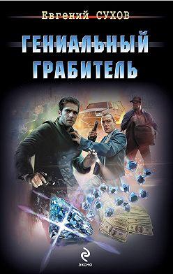 Евгений Сухов - Гениальный грабитель