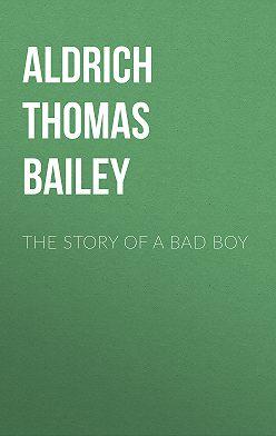 Thomas Aldrich - The Story of a Bad Boy