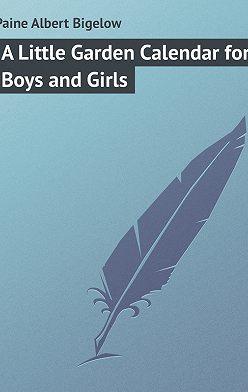 Albert Paine - A Little Garden Calendar for Boys and Girls
