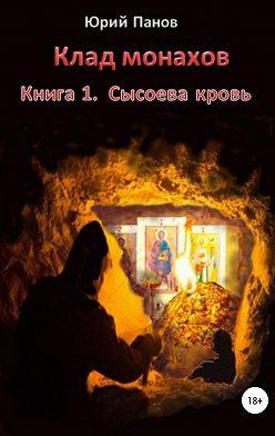 Юрий Панов - Клад монахов. Книга 1. Сысоева кровь