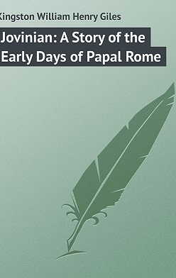 William Kingston - Jovinian: A Story of the Early Days of Papal Rome