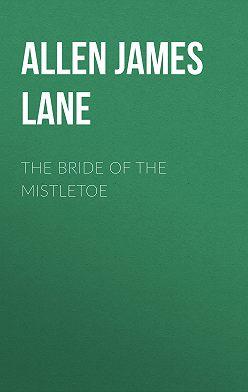 James Allen - The Bride of the Mistletoe