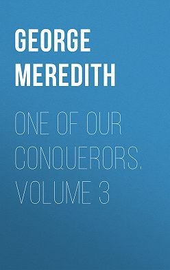 George Meredith - One of Our Conquerors. Volume 3