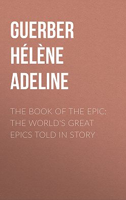 Hélène Guerber - The Book of the Epic: The World's Great Epics Told in Story