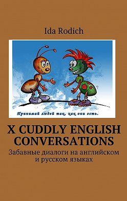 Ida Rodich - X cuddly English conversations. Забавные диалоги наанглийском ирусском языках