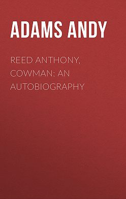 Andy Adams - Reed Anthony, Cowman: An Autobiography