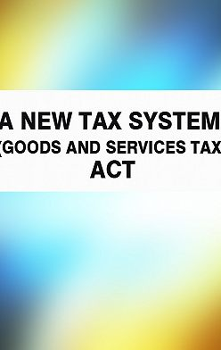 Australia - A New Tax System (Goods and Services Tax) Act
