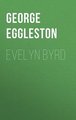 George Eggleston - Evelyn Byrd