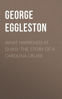 George Eggleston - What Happened at Quasi: The Story of a Carolina Cruise