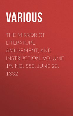 Various - The Mirror of Literature, Amusement, and Instruction. Volume 19, No. 553, June 23, 1832
