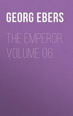 Georg Ebers - The Emperor. Volume 06
