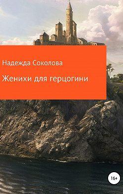 Надежда Соколова - Женихи для герцогини