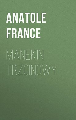 Анатоль Франс - Manekin trzcinowy