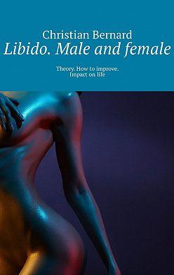 Christian Bernard - Libido. Male and female. Theory. How toimprove. Impact onlife