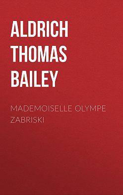 Thomas Aldrich - Mademoiselle Olympe Zabriski