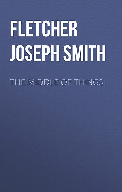Joseph Fletcher - The Middle of Things