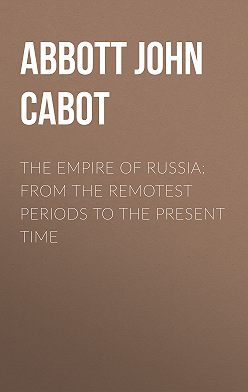 John Abbott - The Empire of Russia: From the Remotest Periods to the Present Time