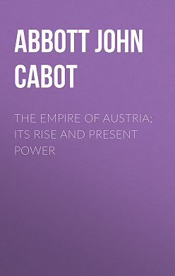 John Abbott - The Empire of Austria; Its Rise and Present Power