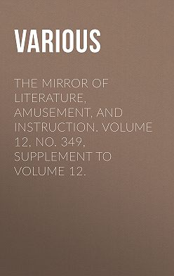 Various - The Mirror of Literature, Amusement, and Instruction. Volume 12, No. 349, Supplement to Volume 12.