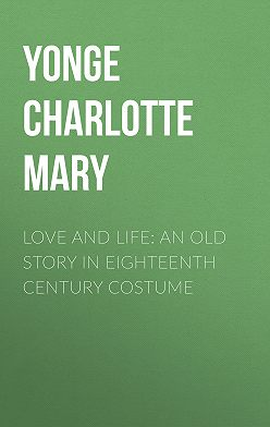 Charlotte Yonge - Love and Life: An Old Story in Eighteenth Century Costume