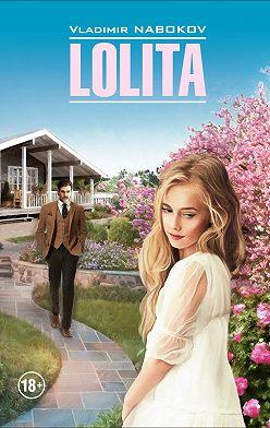 Владимир Набоков - Lolita / Лолита. Книга для чтения на английском языке