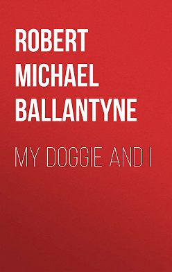 Robert Michael Ballantyne - My Doggie and I