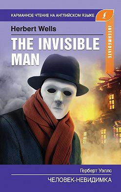 Герберт Уэллс - Человек-невидимка / The Invisible Man