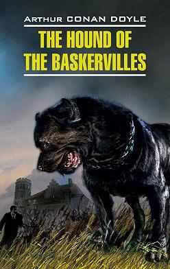 Артур Конан Дойл - The Hound of the Baskervilles / Собака Баскервилей. Книга для чтения на английском языке
