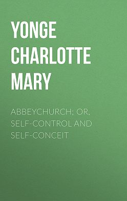 Charlotte Yonge - Abbeychurch; Or, Self-Control and Self-Conceit
