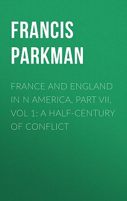 Francis Parkman - France and England in N America, Part VII, Vol 1: A Half-Century of Conflict