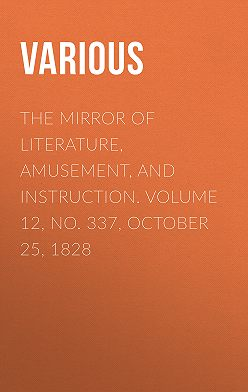 Various - The Mirror of Literature, Amusement, and Instruction. Volume 12, No. 337, October 25, 1828