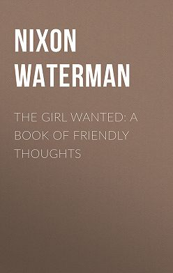 Nixon Waterman - The Girl Wanted: A Book of Friendly Thoughts