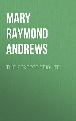 Mary Raymond Shipman Andrews - The Perfect Tribute