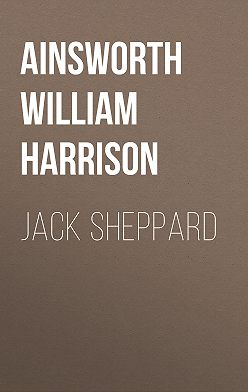 William Ainsworth - Jack Sheppard