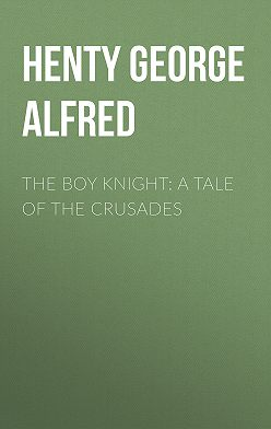 George Henty - The Boy Knight: A Tale of the Crusades