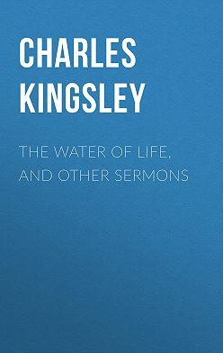 Charles Kingsley - The Water of Life, and Other Sermons