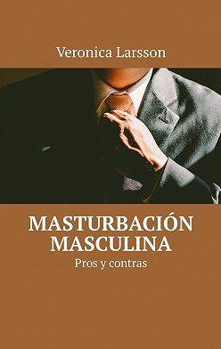 Veronica Larsson - Masturbación masculina. Pros y contras